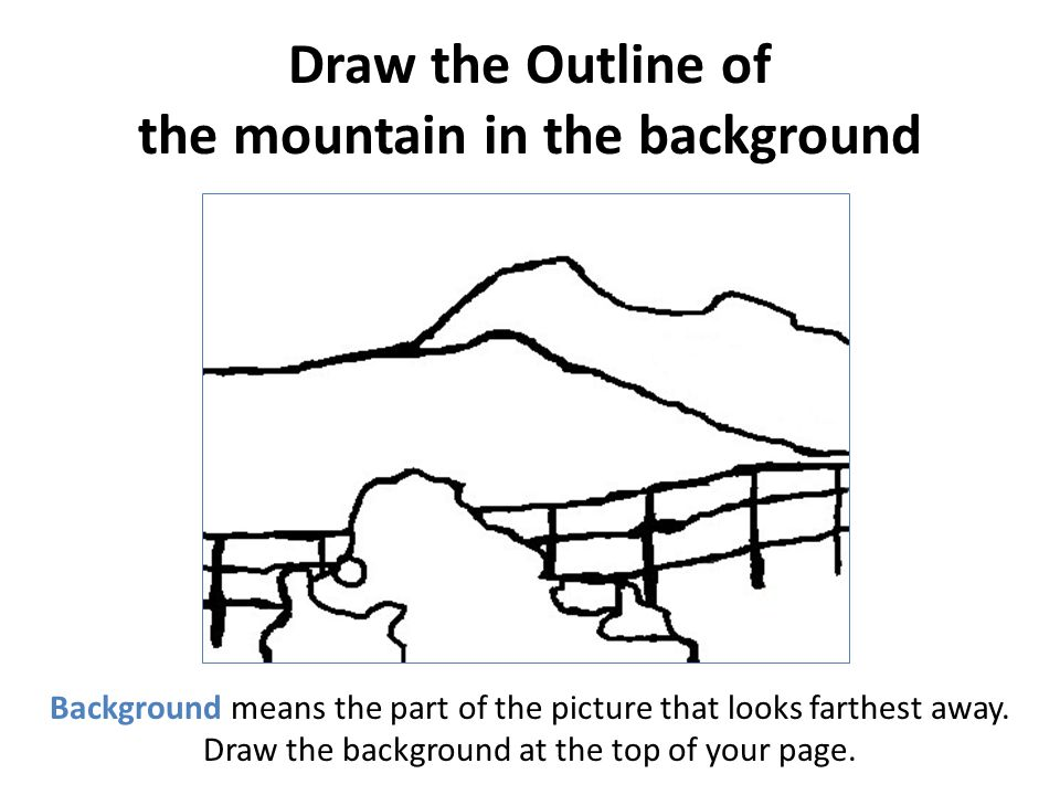 Draw the Outline of the mountain in the background