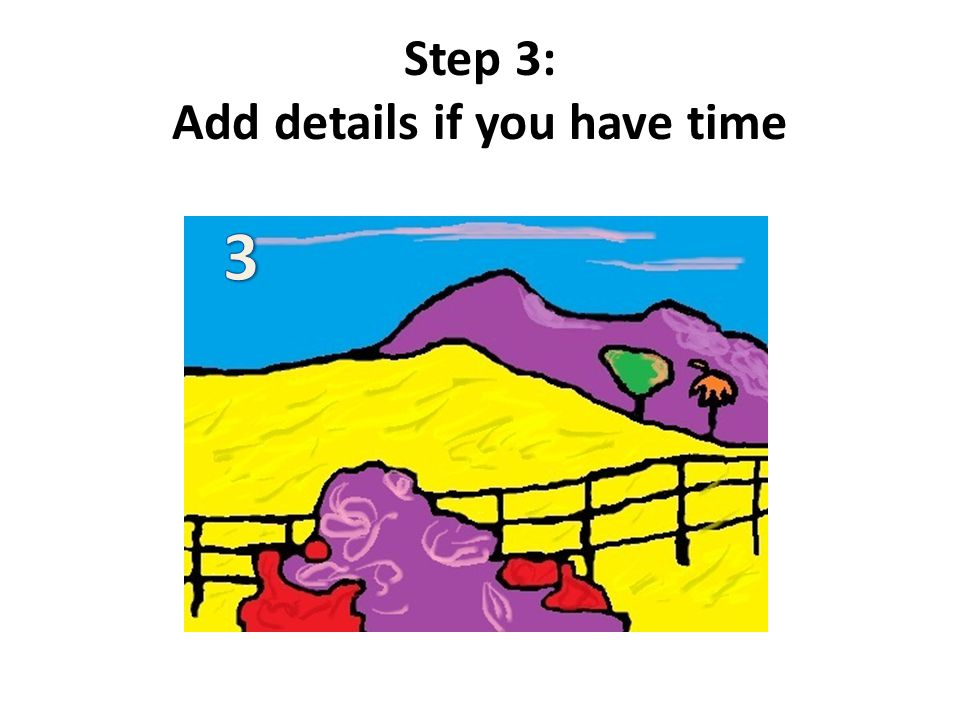 Step 3: Add details if you have time