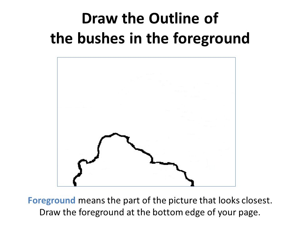 Draw the Outline of the bushes in the foreground
