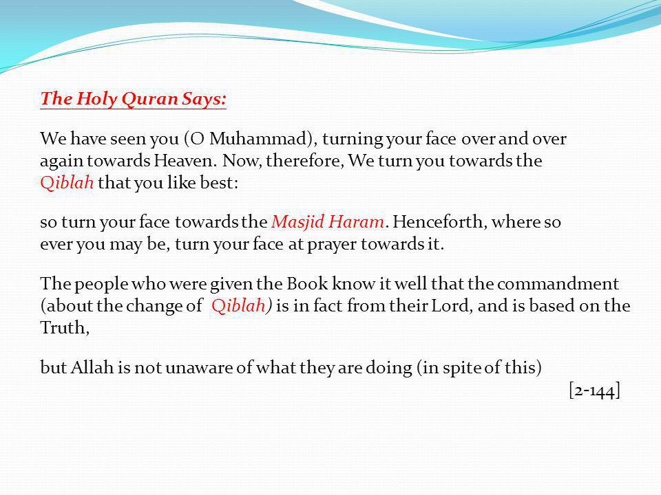 The Holy Quran Says: We have seen you (O Muhammad), turning your face over and over again towards Heaven.