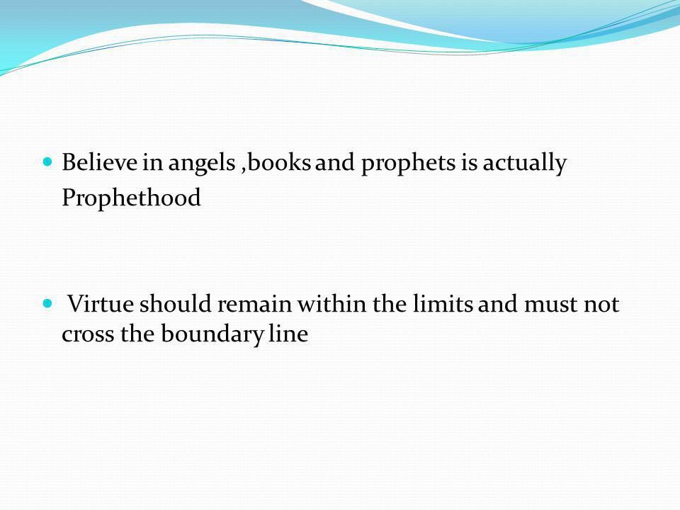 Believe in angels ,books and prophets is actually