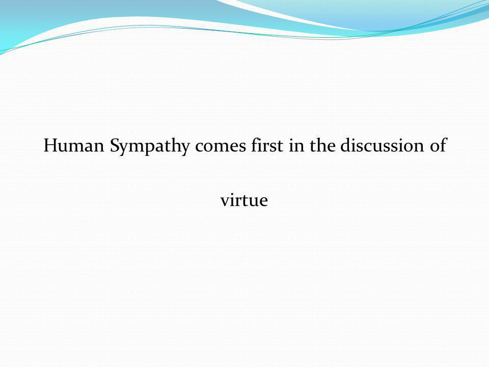 Human Sympathy comes first in the discussion of virtue