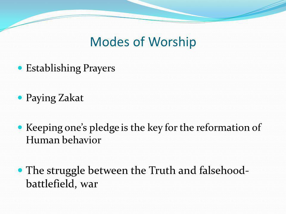 Modes of Worship Establishing Prayers. Paying Zakat. Keeping one's pledge is the key for the reformation of Human behavior.
