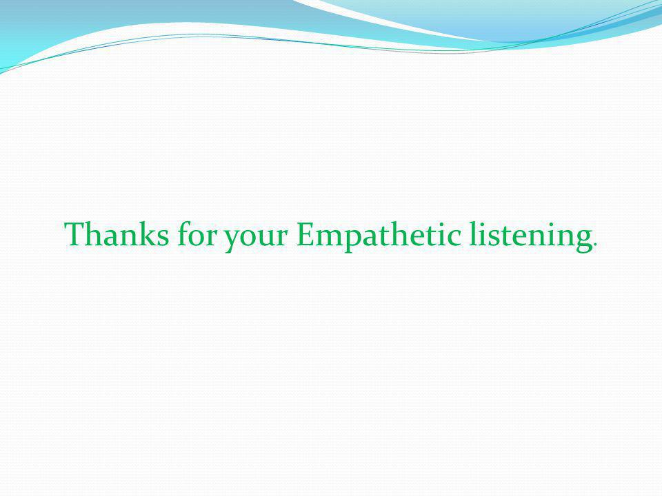 Thanks for your Empathetic listening.
