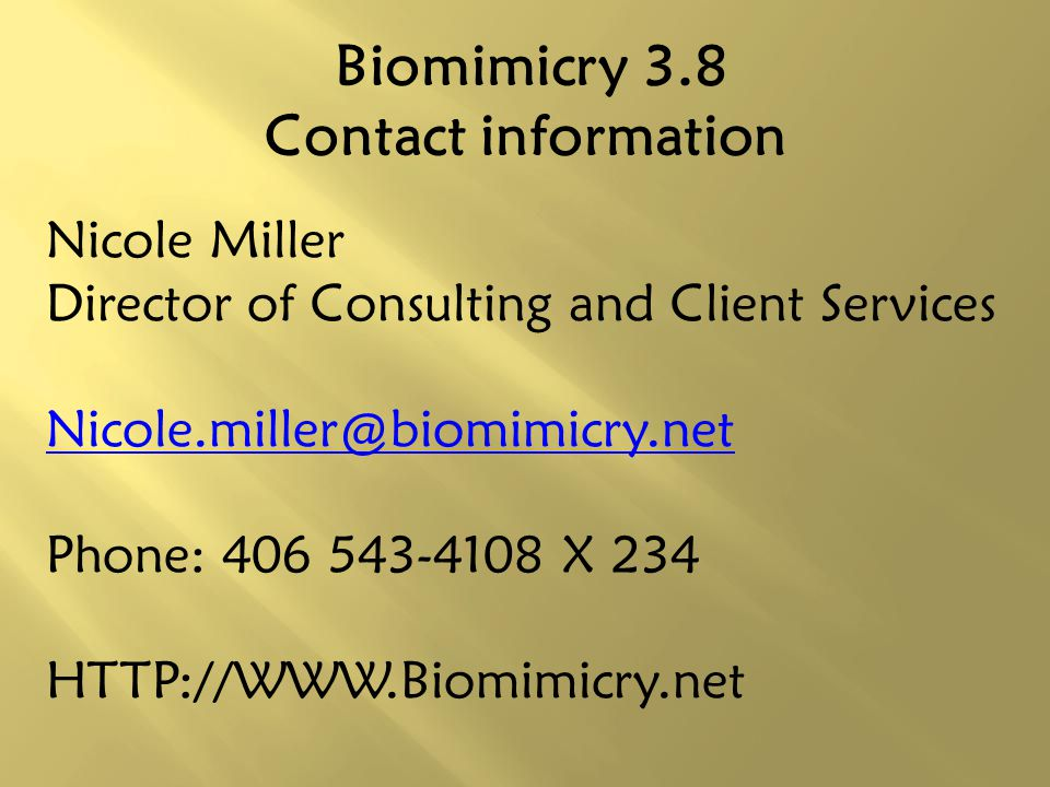 Biomimicry 3.8 Contact information Nicole Miller. Director of Consulting and Client Services. Nicole.miller@biomimicry.net.
