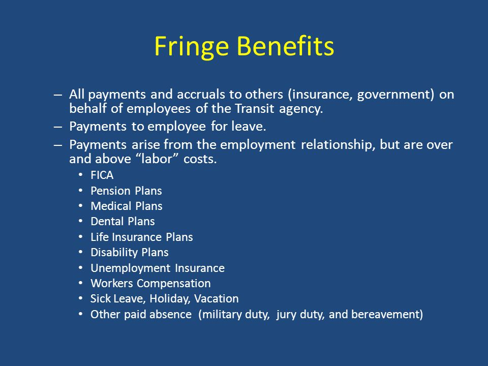 Fringe Benefits All payments and accruals to others (insurance, government) on behalf of employees of the Transit agency.