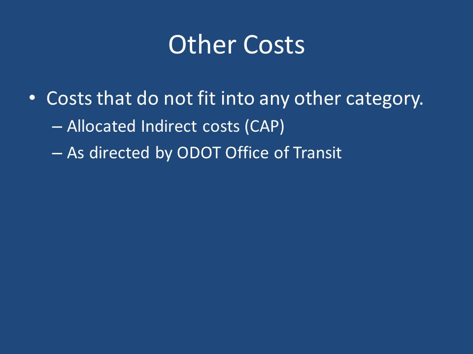 Other Costs Costs that do not fit into any other category.