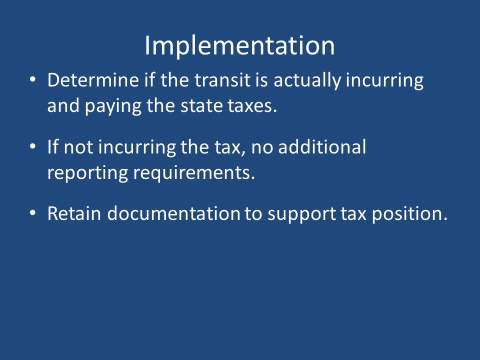 Implementation Determine if the transit is actually incurring and paying the state taxes.
