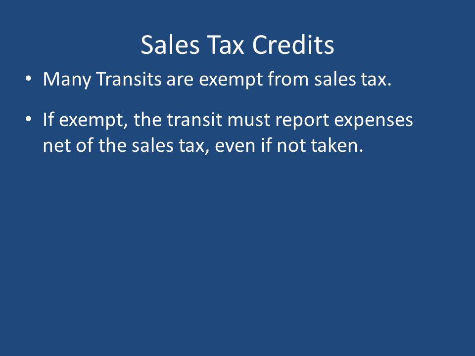 Sales Tax Credits Many Transits are exempt from sales tax.