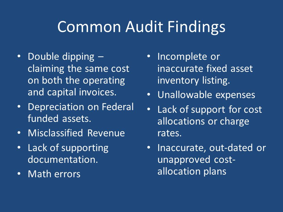 Common Audit Findings Double dipping – claiming the same cost on both the operating and capital invoices.