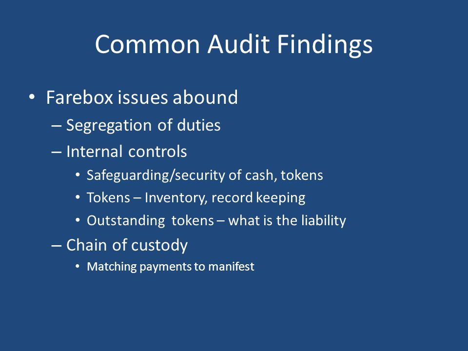 Common Audit Findings Farebox issues abound Segregation of duties