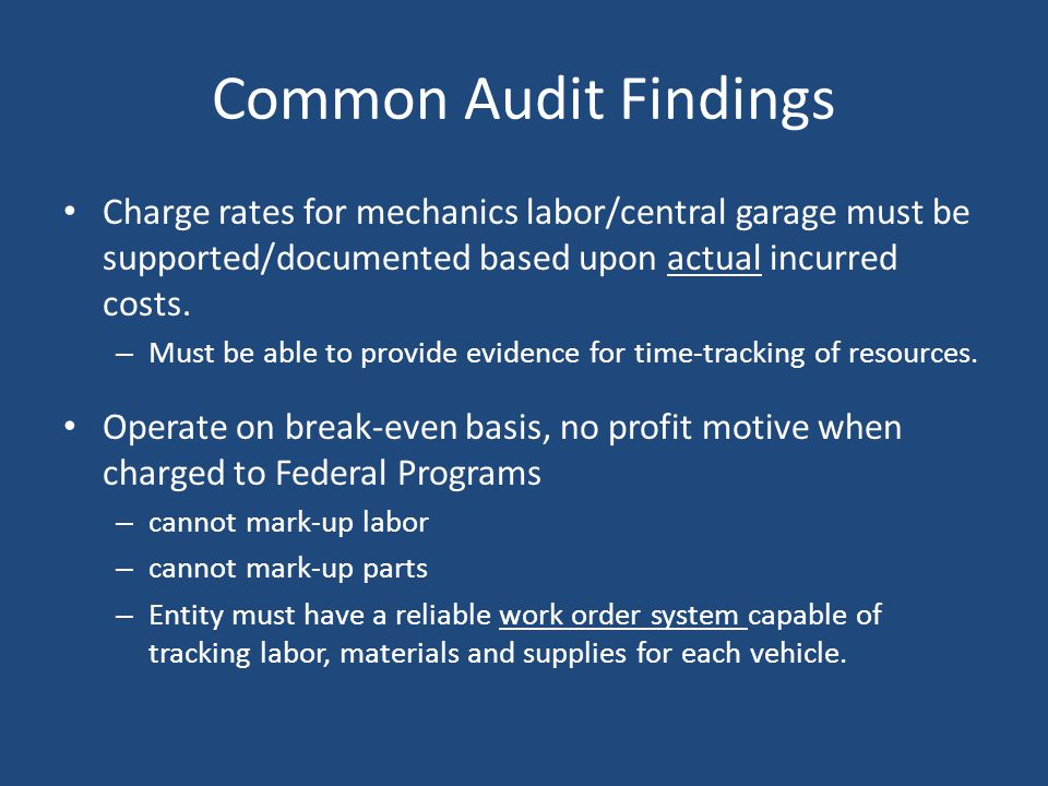 Common Audit Findings Charge rates for mechanics labor/central garage must be supported/documented based upon actual incurred costs.