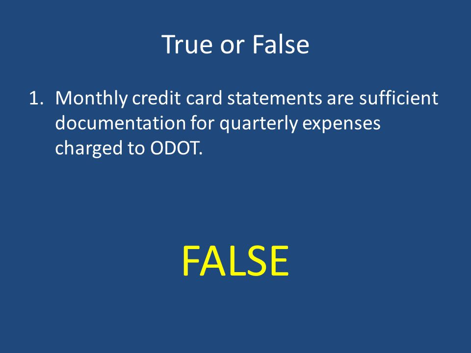 True or False Monthly credit card statements are sufficient documentation for quarterly expenses charged to ODOT.