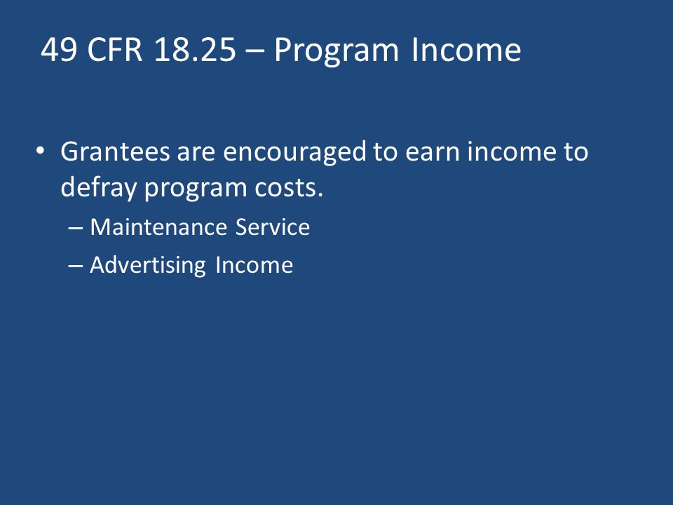 49 CFR – Program Income Grantees are encouraged to earn income to defray program costs. Maintenance Service.