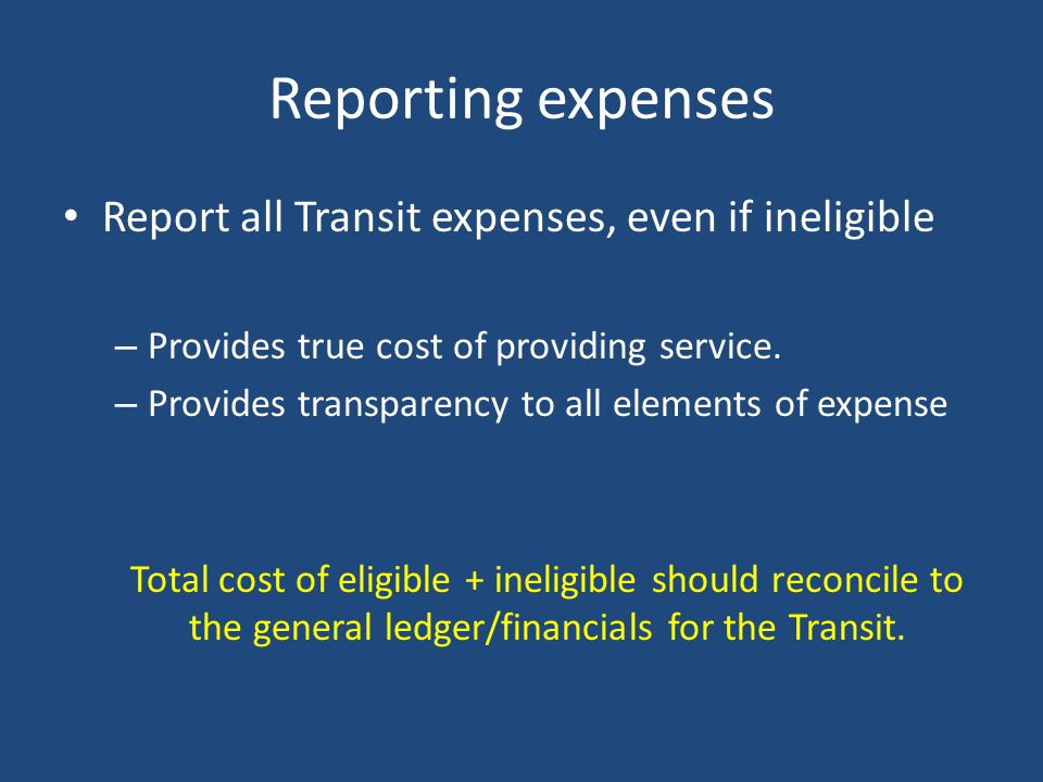 Reporting expenses Report all Transit expenses, even if ineligible