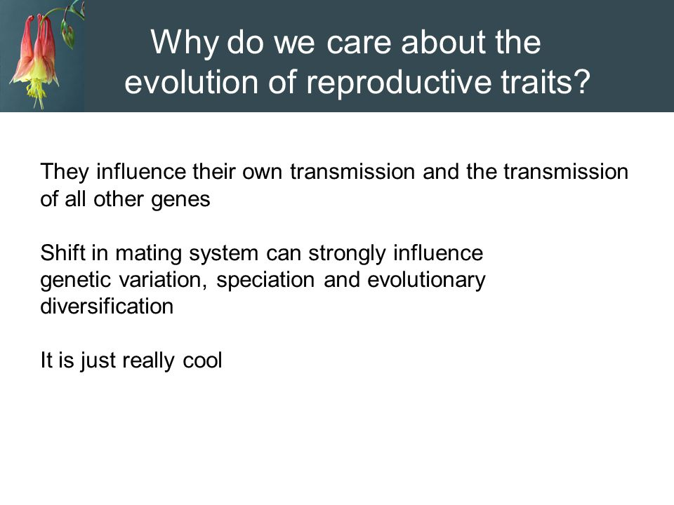 Why do we care about the evolution of reproductive traits