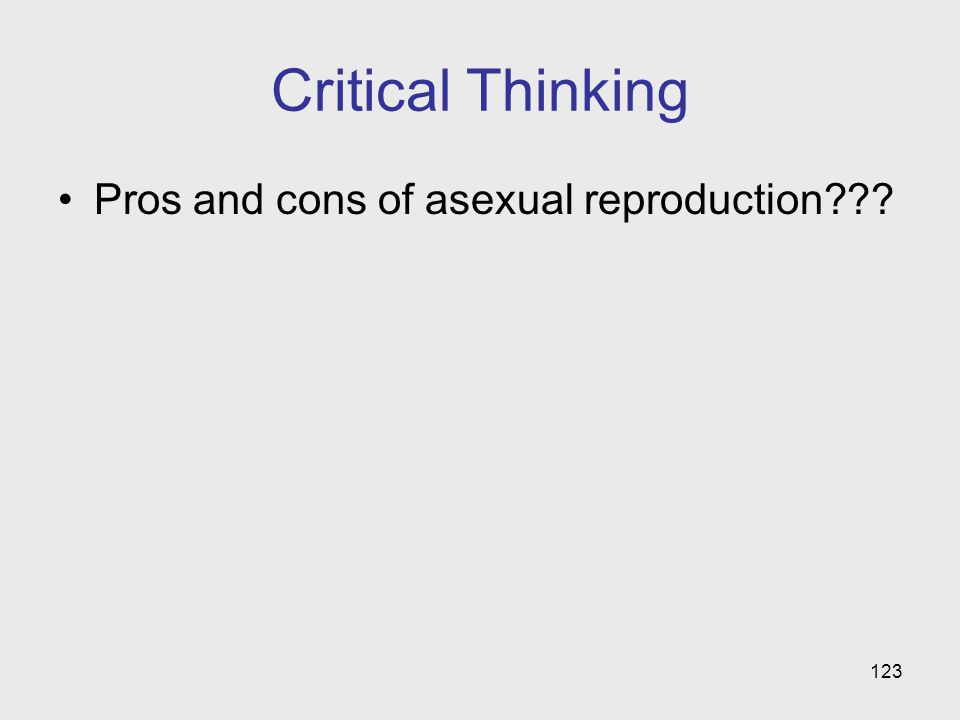 Critical Thinking Pros and cons of asexual reproduction