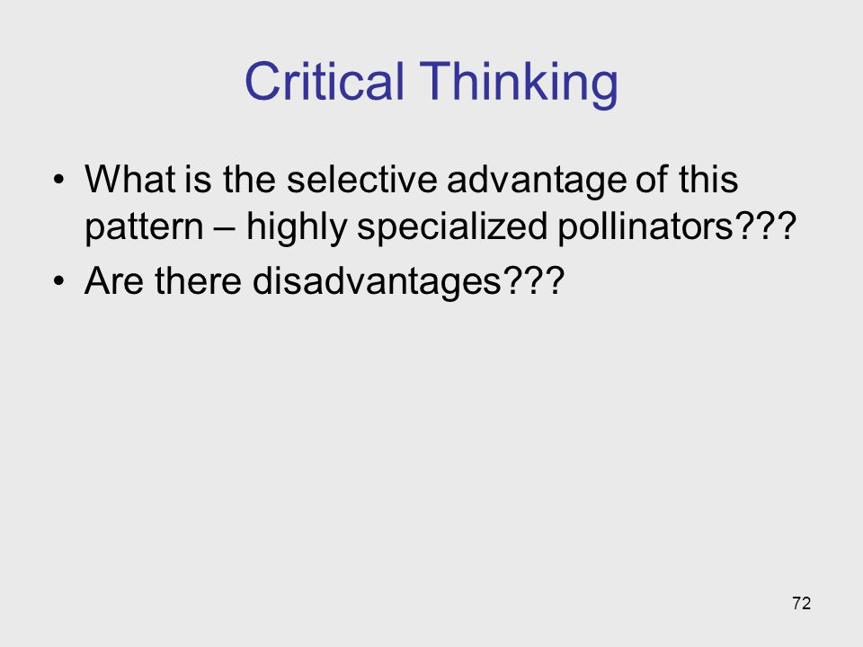 Critical Thinking What is the selective advantage of this pattern – highly specialized pollinators