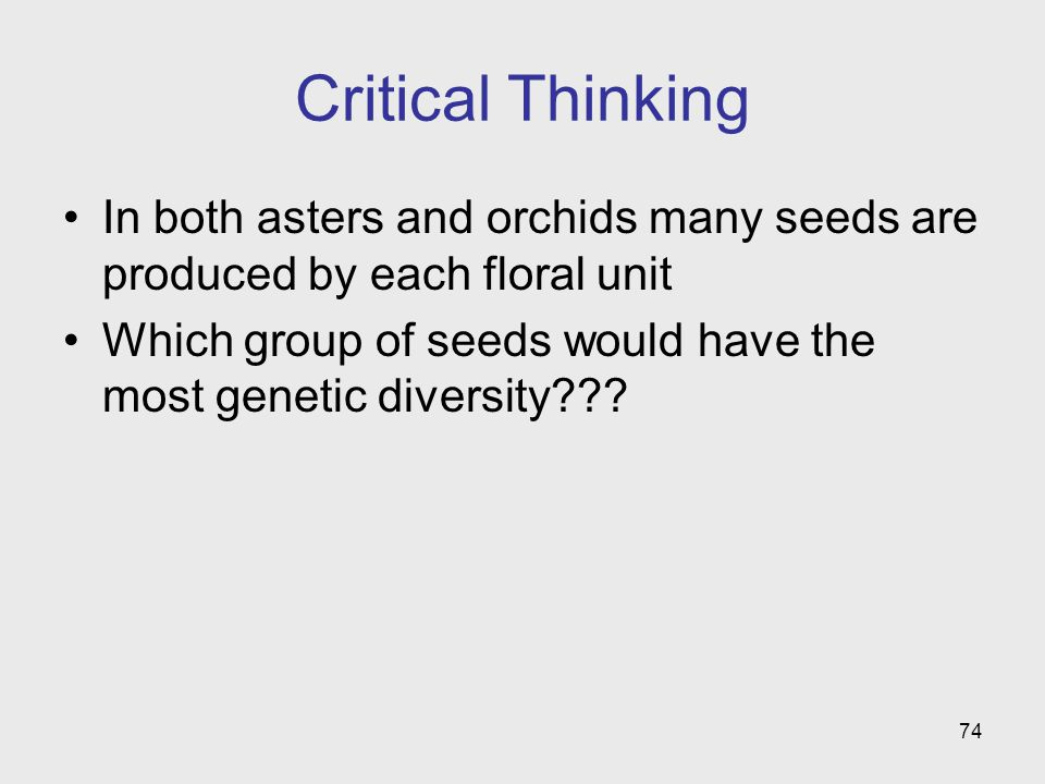 Critical Thinking In both asters and orchids many seeds are produced by each floral unit.