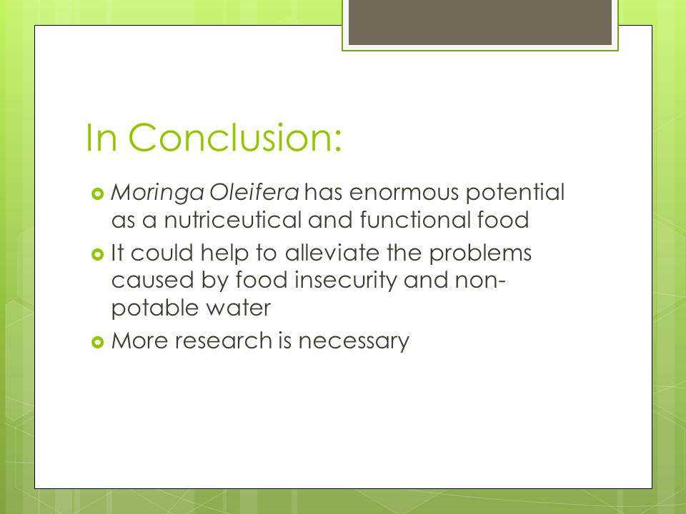 In Conclusion: Moringa Oleifera has enormous potential as a nutriceutical and functional food.