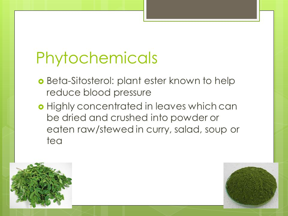 Phytochemicals Beta-Sitosterol: plant ester known to help reduce blood pressure.