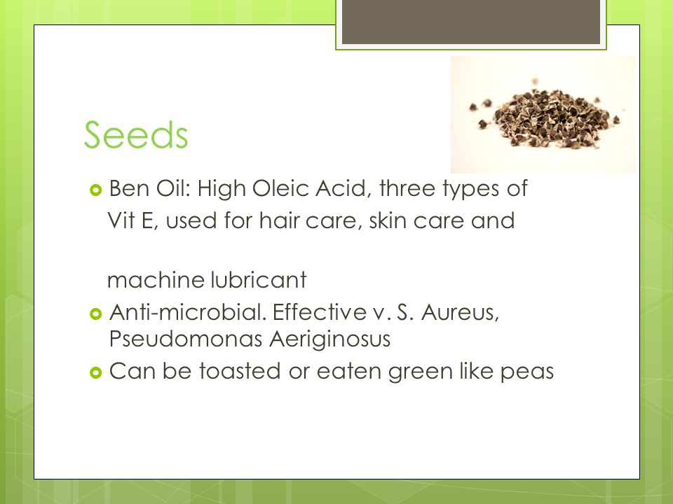 Seeds Ben Oil: High Oleic Acid, three types of