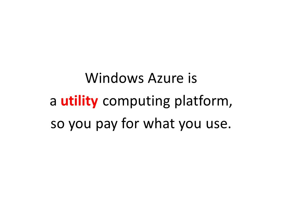 a utility computing platform, so you pay for what you use.