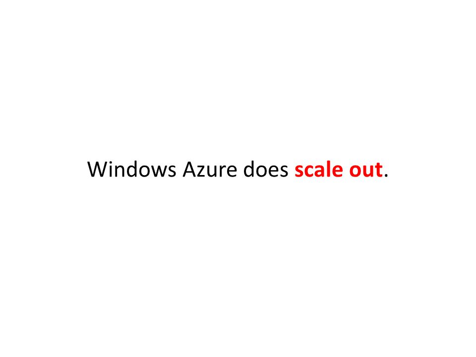 Windows Azure does scale out.