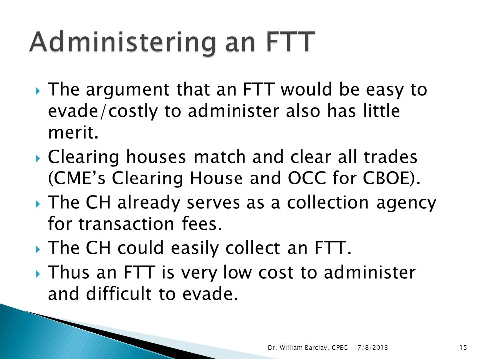 Administering an FTT The argument that an FTT would be easy to evade/costly to administer also has little merit.