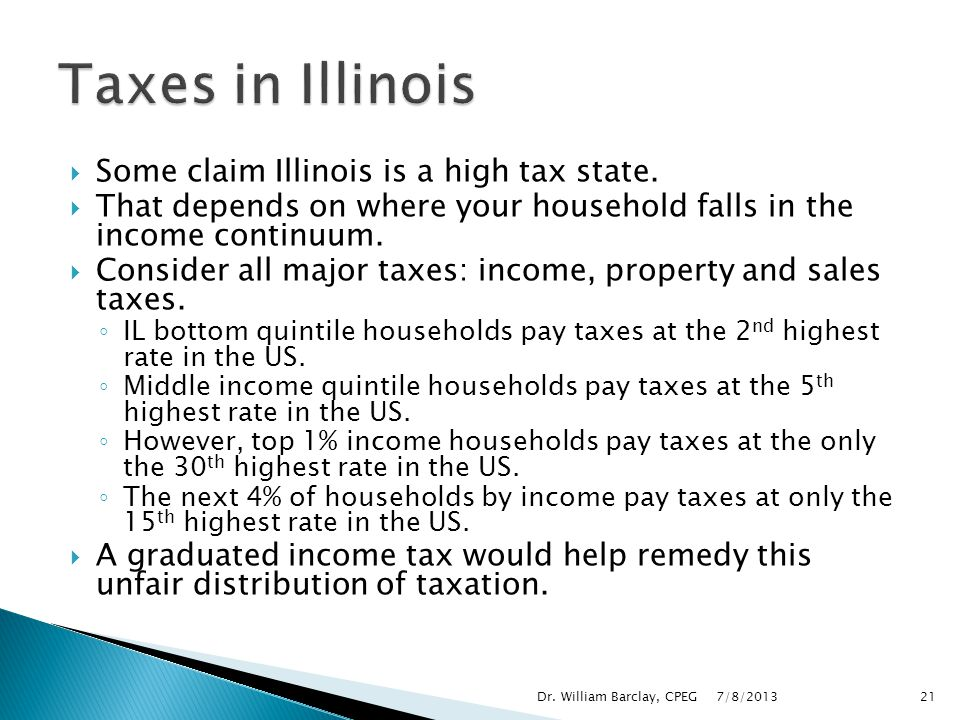 Taxes in Illinois Some claim Illinois is a high tax state.