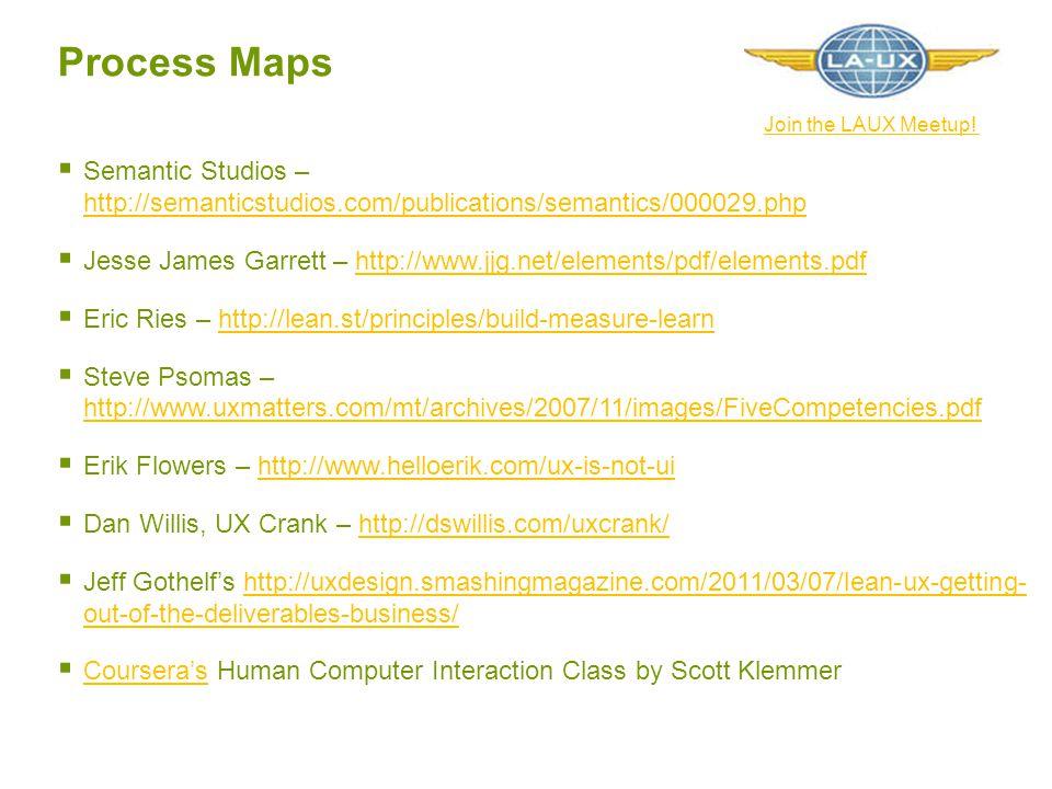 Process Maps Join the LAUX Meetup! Semantic Studios – http://semanticstudios.com/publications/semantics/000029.php.