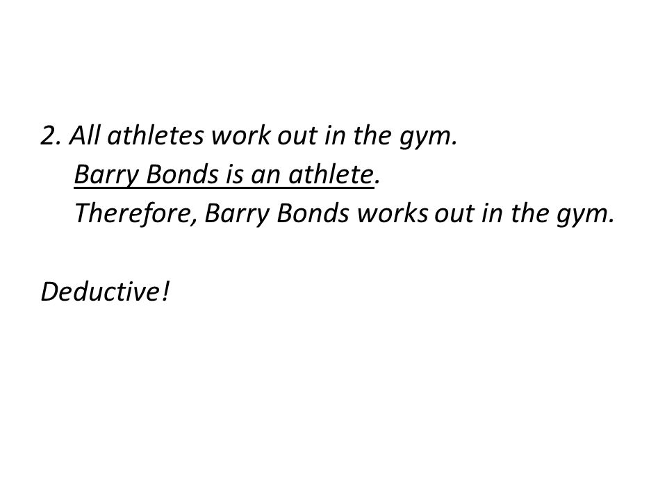 2. All athletes work out in the gym. Barry Bonds is an athlete