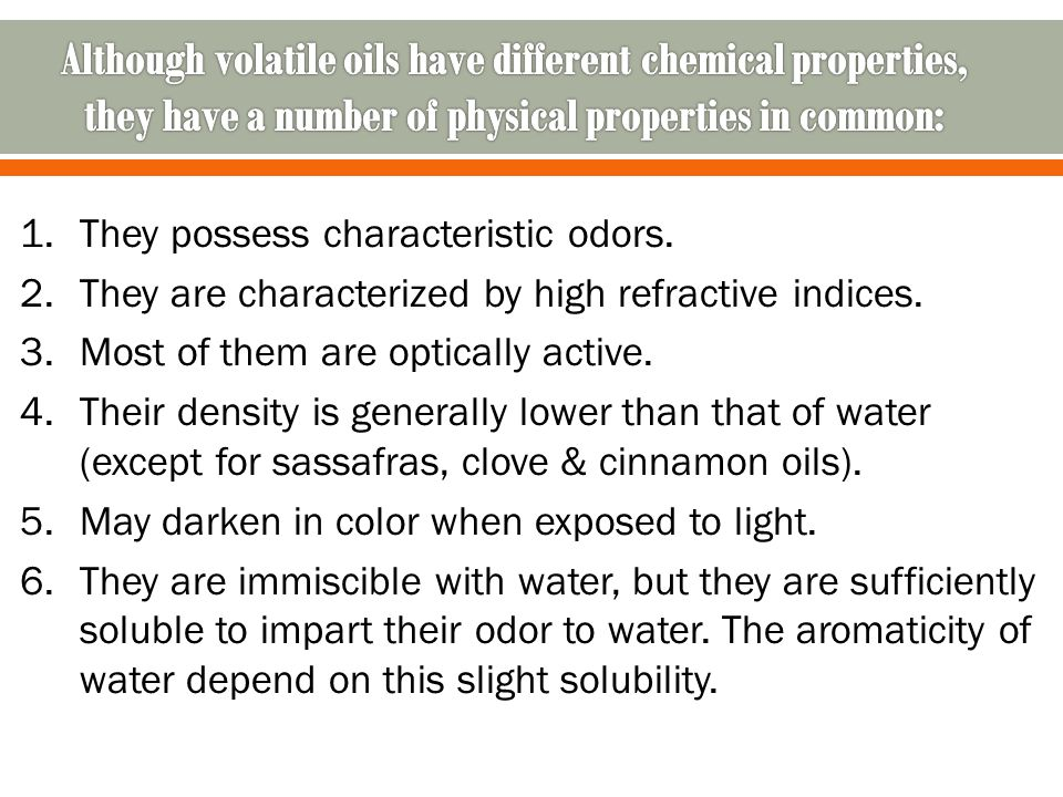 Although volatile oils have different chemical properties, they have a number of physical properties in common: