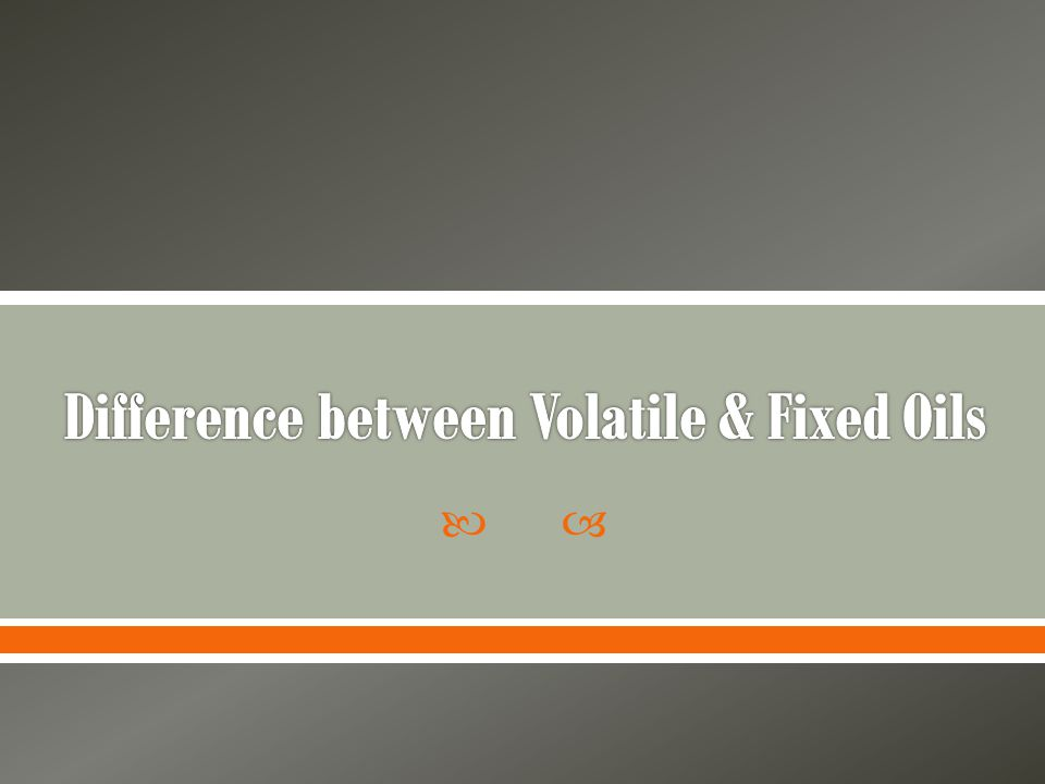 Difference between Volatile & Fixed Oils