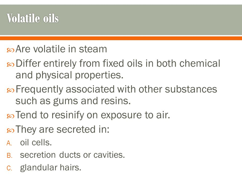 Volatile oils Are volatile in steam