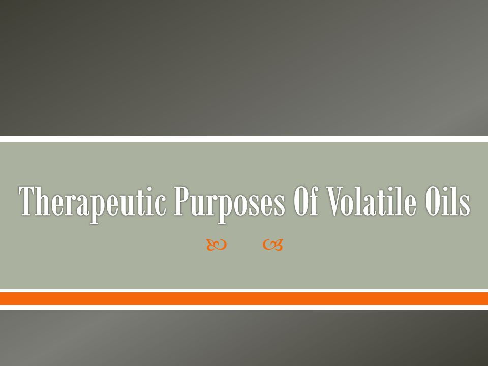 Therapeutic Purposes Of Volatile Oils