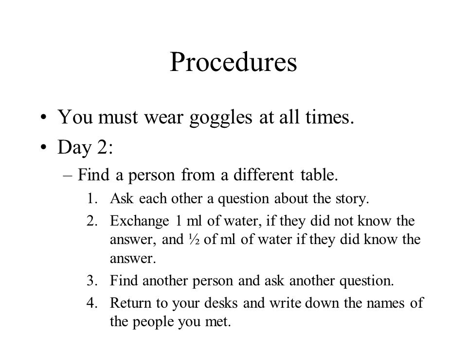Procedures You must wear goggles at all times. Day 2: