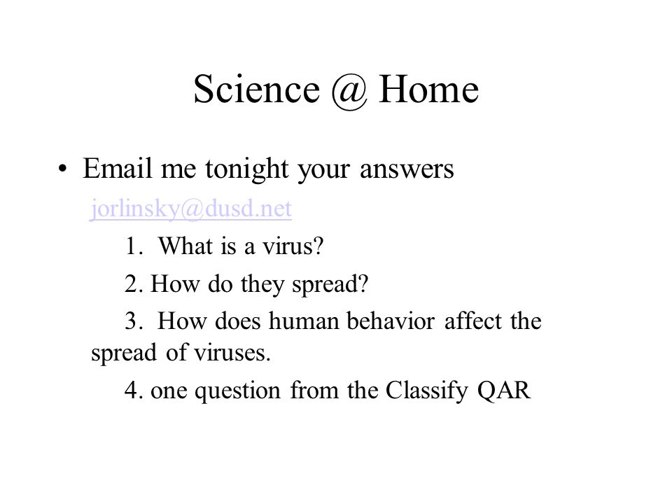 Science @ Home Email me tonight your answers jorlinsky@dusd.net