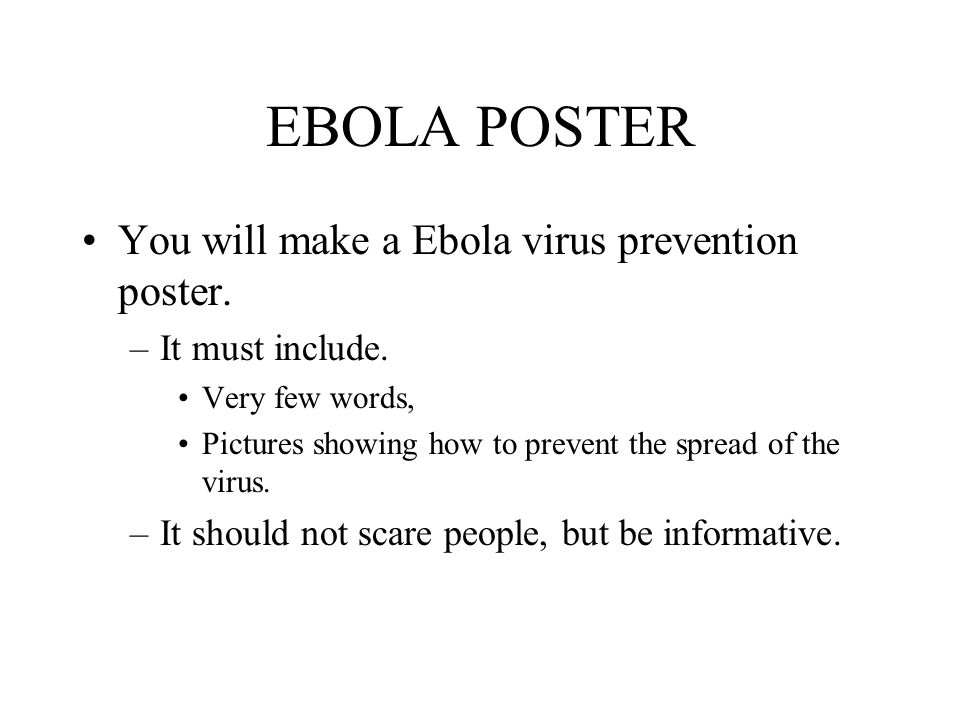 EBOLA POSTER You will make a Ebola virus prevention poster.