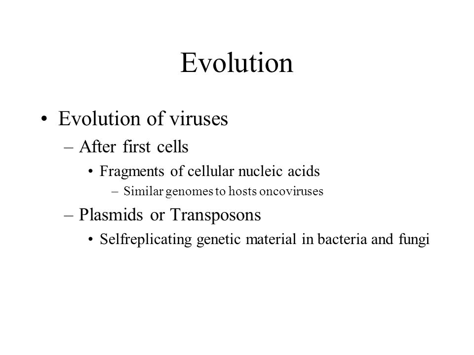Evolution Evolution of viruses After first cells