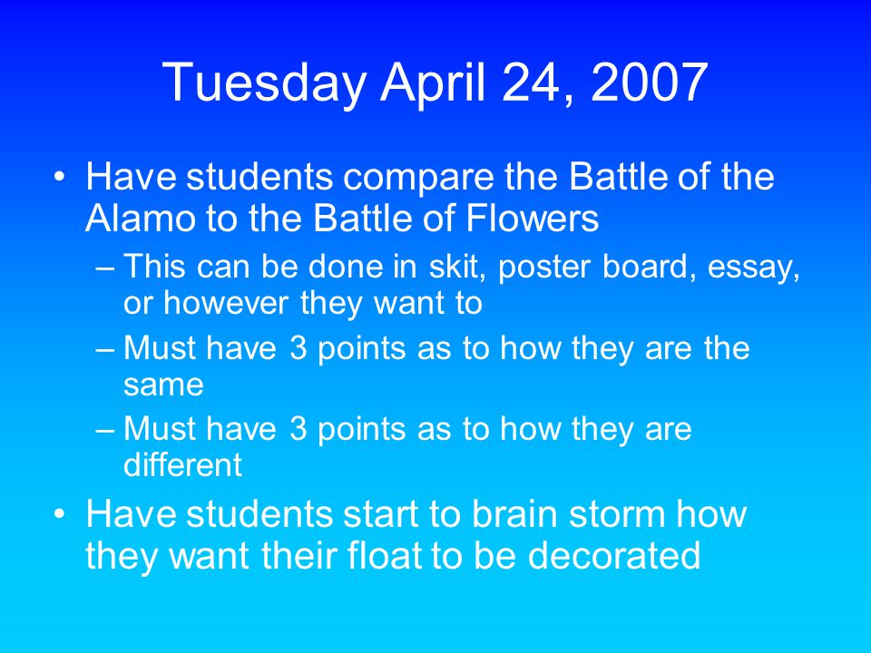 Tuesday April 24, 2007 Have students compare the Battle of the Alamo to the Battle of Flowers.