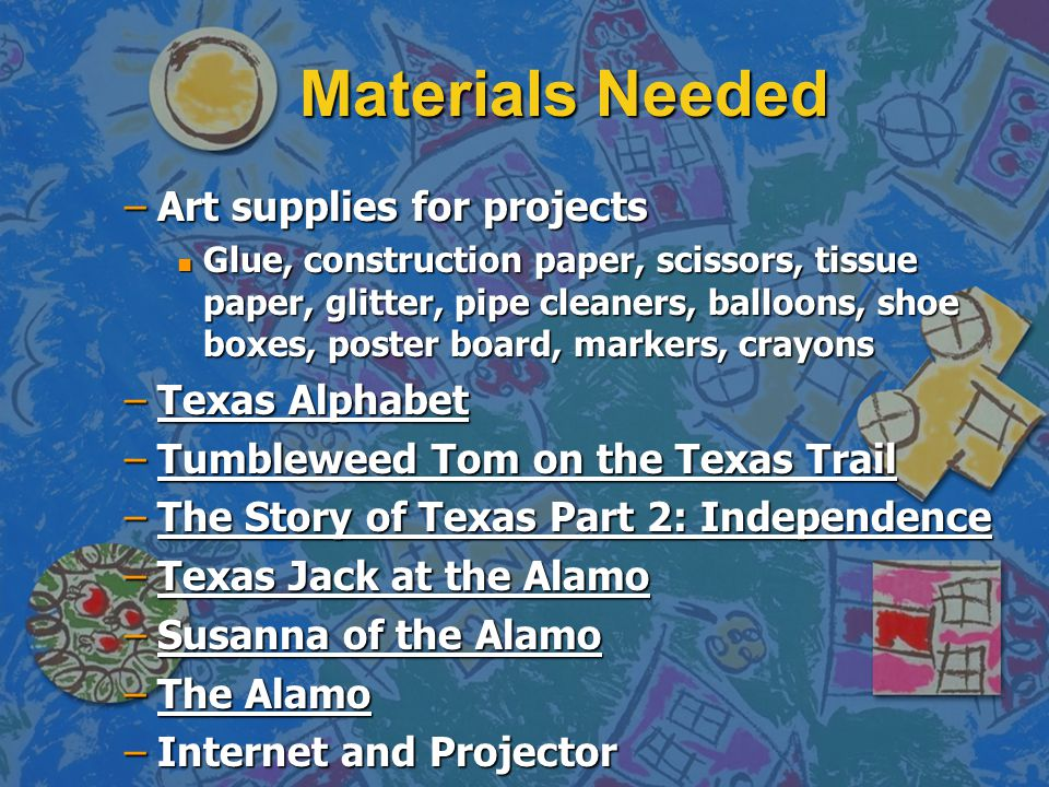 Materials Needed Art supplies for projects Texas Alphabet