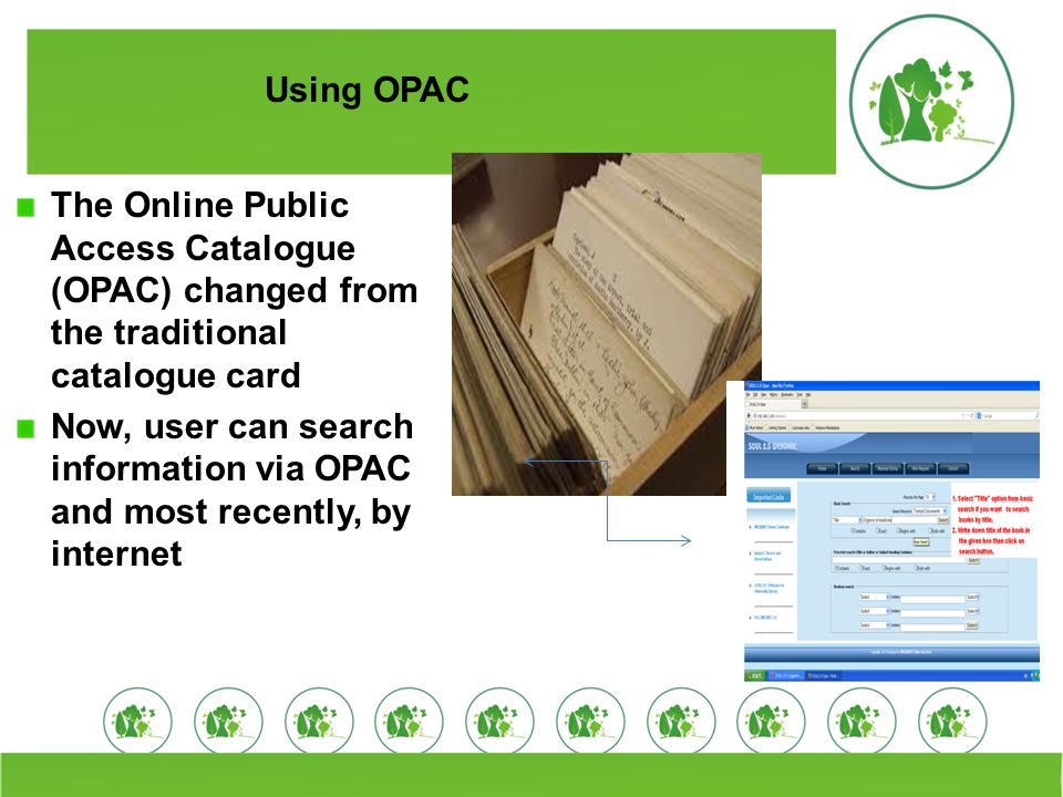 Using OPAC The Online Public Access Catalogue (OPAC) changed from the traditional catalogue card.