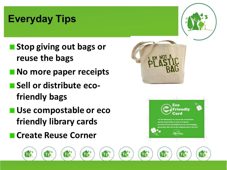 Everyday Tips Stop giving out bags or reuse the bags