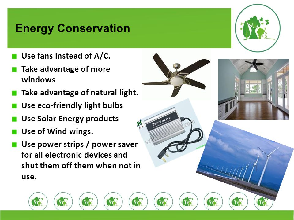 Energy Conservation Use fans instead of A/C.