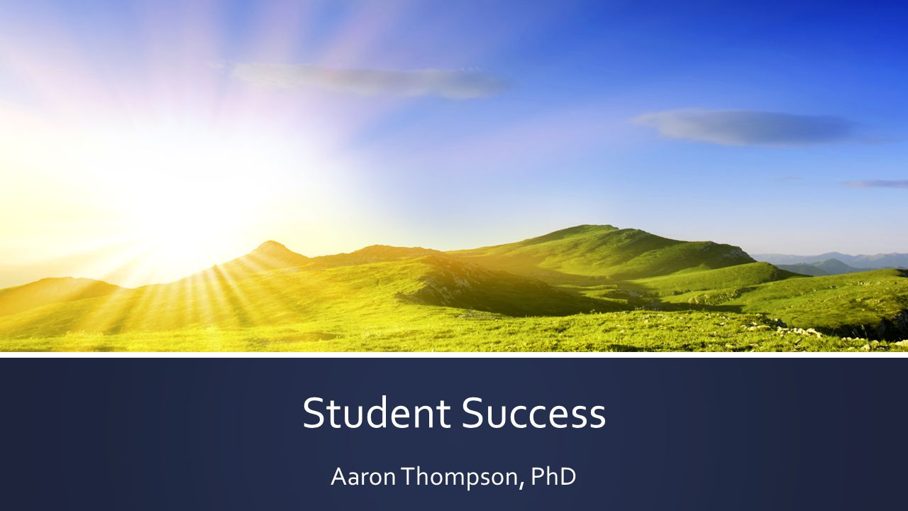 Student Success Aaron Thompson, PhD