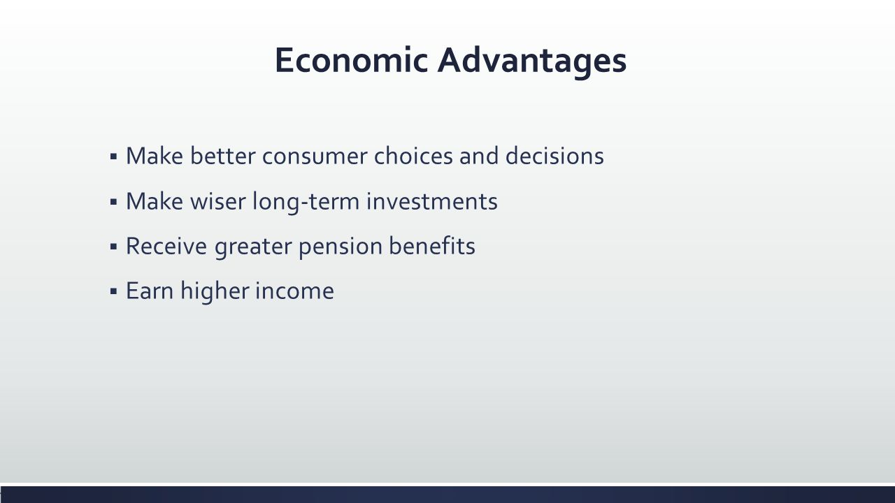Economic Advantages Make better consumer choices and decisions