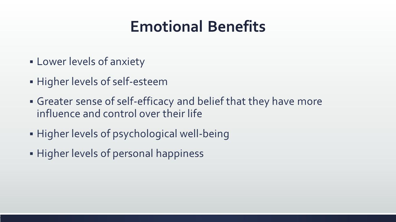 Emotional Benefits Lower levels of anxiety