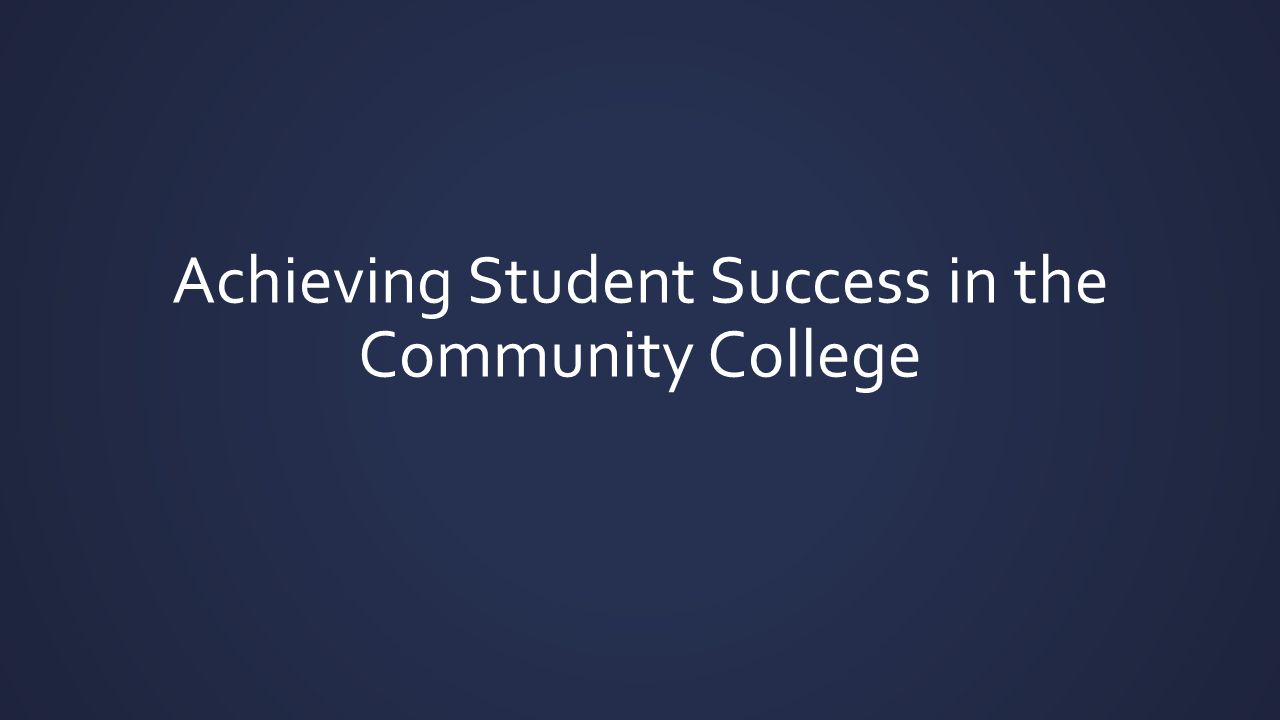 Achieving Student Success in the Community College