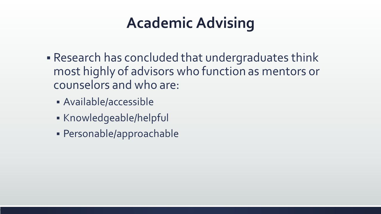 Academic Advising Research has concluded that undergraduates think most highly of advisors who function as mentors or counselors and who are: